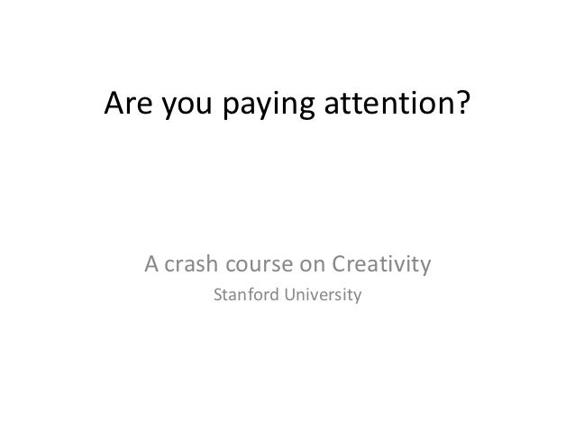 Are you paying attention?  A crash course on Creativity        Stanford University