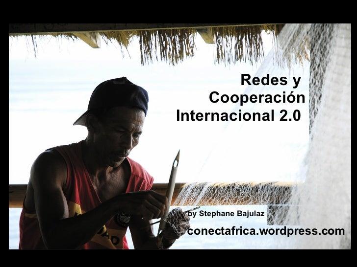 Redes y  Cooperaci ón Internacional  2.0  by Stephane Bajulaz   conectafrica.wordpress.com