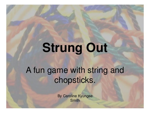 Strung OutA fun game with string and        chopsticks.        By Caroline Kyungae               Smith