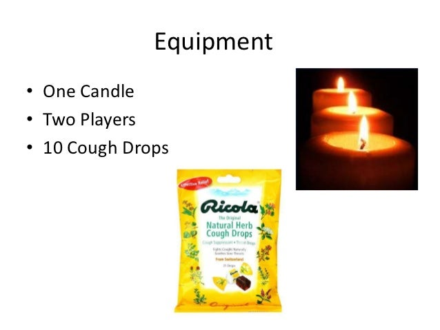 Equipment• One Candle• Two Players• 10 Cough Drops