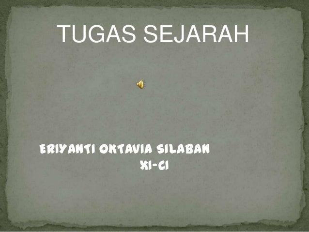 TUGAS SEJARAHERIYANTI OKTAVIA SILABAN              XI-CI