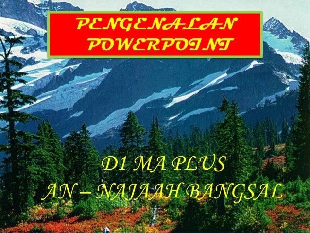 PENGENALAN   POWERPOINT     D1 MA PLUSAN – NAJAAH BANGSAL