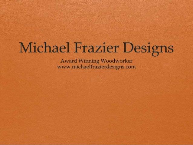 Michael Frazier Designswww.michaelfrazierdesigns.com