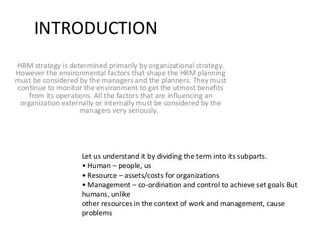 INTRODUCTIONHRM strategy is determined primarily by organizational strategy.However the environmental factors that shape t...