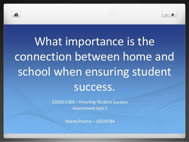 What importance is theconnection between home and school when ensuring student           success.      EDED11405 – Ensurin...