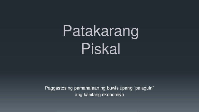 """Patakarang         PiskalPaggastos ng pamahalaan ng buwis upang """"palaguin""""             ang kanilang ekonomiya"""