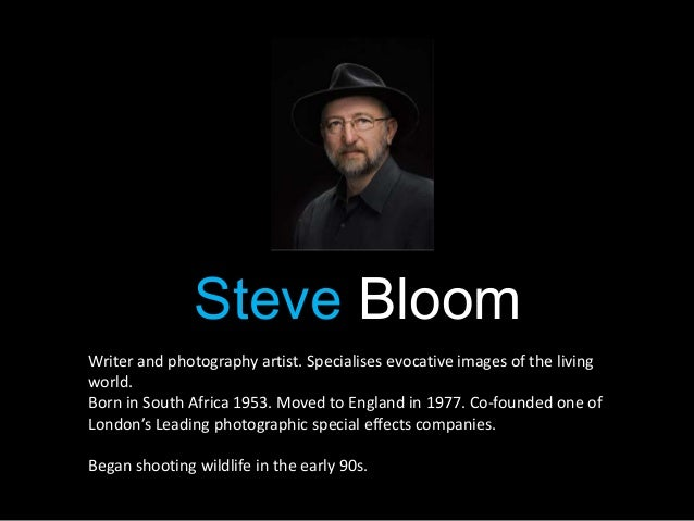 Steve BloomWriter and photography artist. Specialises evocative images of the livingworld.Born in South Africa 1953. Moved...