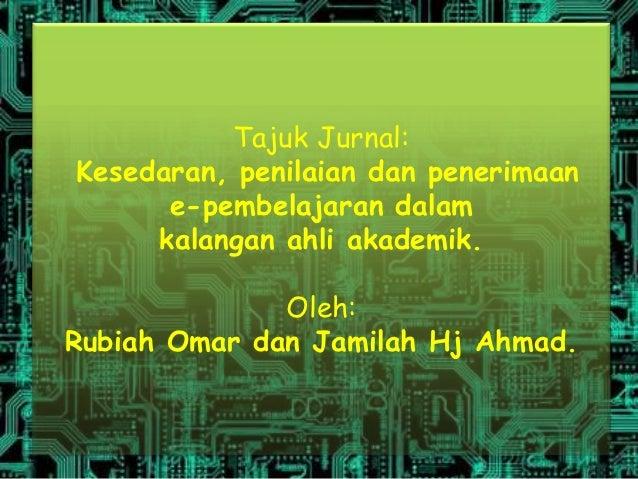Tajuk Jurnal:Kesedaran, penilaian dan penerimaan      e-pembelajaran dalam     kalangan ahli akademik.              Oleh:R...