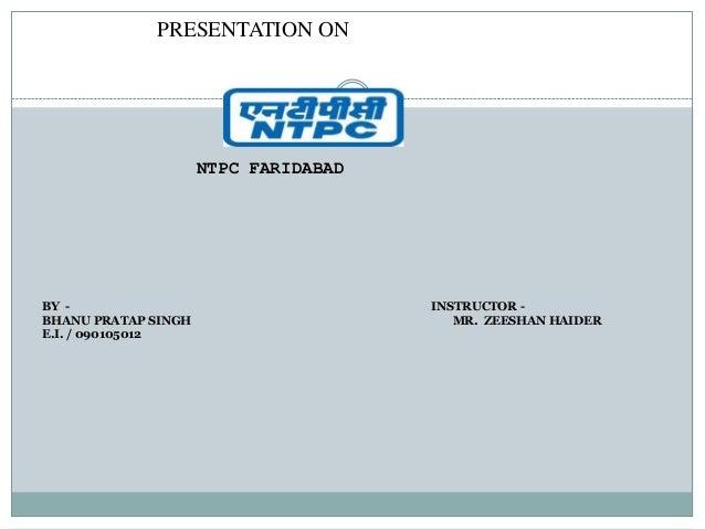 PRESENTATION ON                     NTPC FARIDABADBY -                                  INSTRUCTOR -BHANU PRATAP SINGH    ...