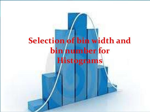 Selection of bin width and     bin number for       Histograms