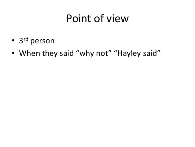 """Point of view• 3rd person• When they said """"why not"""" """"Hayley said"""""""
