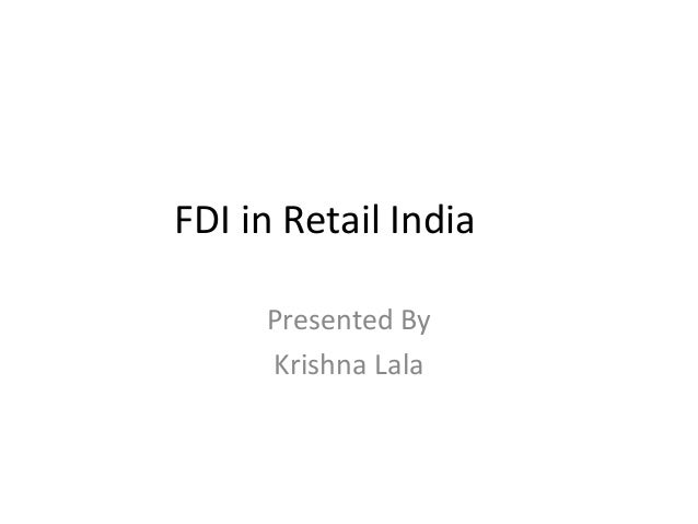 FDI in Retail India     Presented By     Krishna Lala