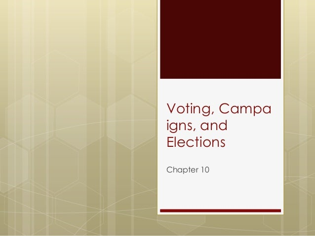 Voting, Campaigns, andElectionsChapter 10
