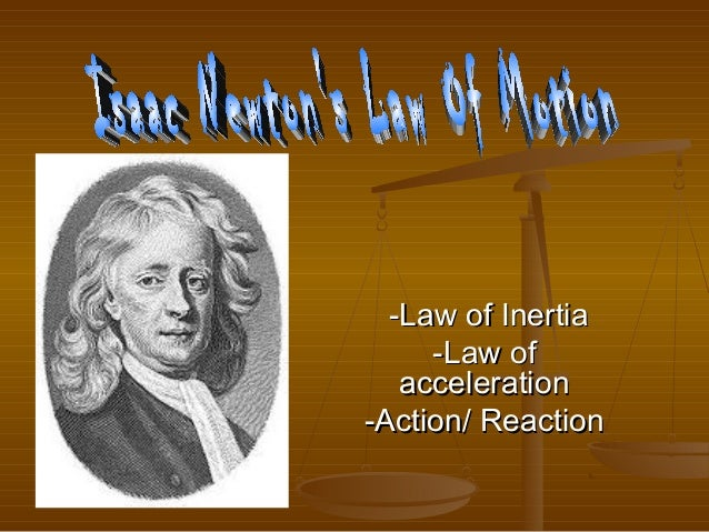 -Law of Inertia     -Law of   acceleration-Action/ Reaction