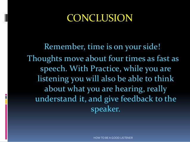 CONCLUSION     Remember, time is on your side!Thoughts move about four times as fast as   speech. With Practice, while you...