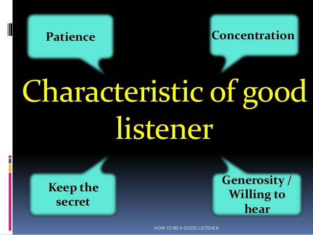 Patience                          ConcentrationCharacteristic of good      listener                                       ...