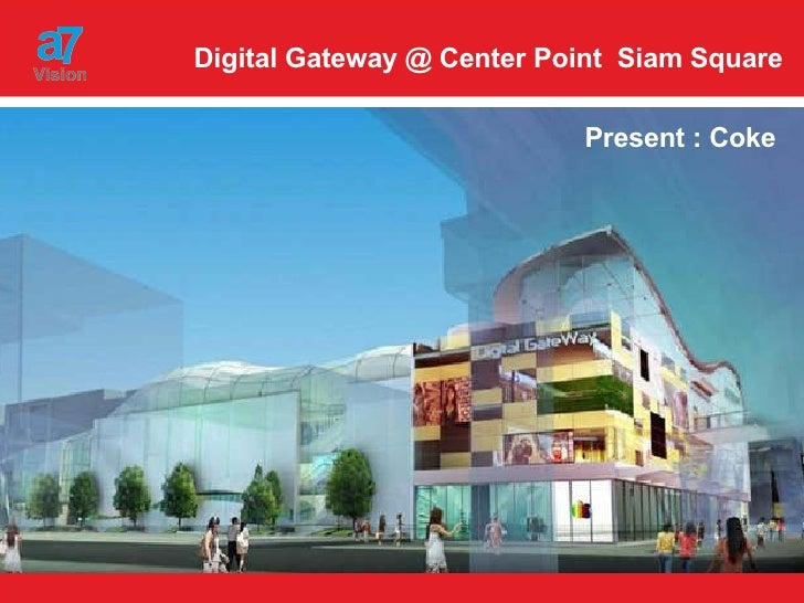 Digital Gateway @ Center Point  Siam Square Present : Coke