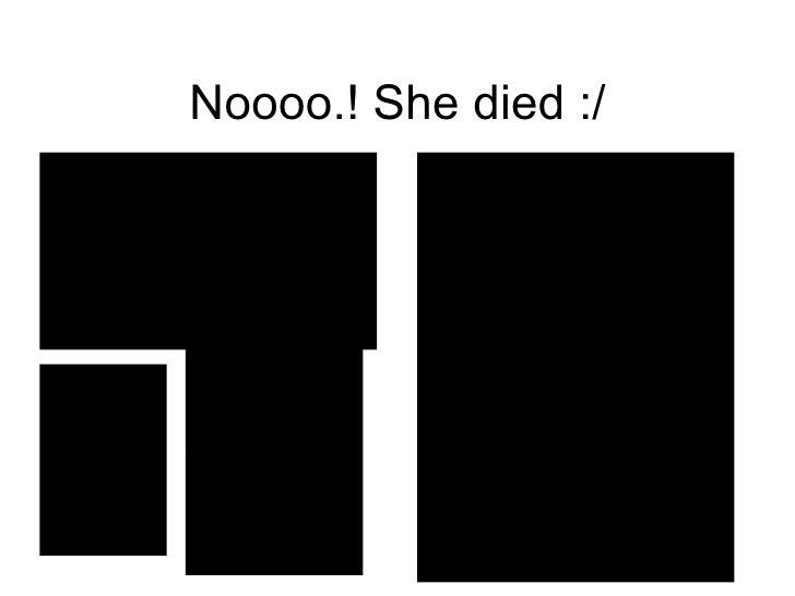 Noooo.! She died :/