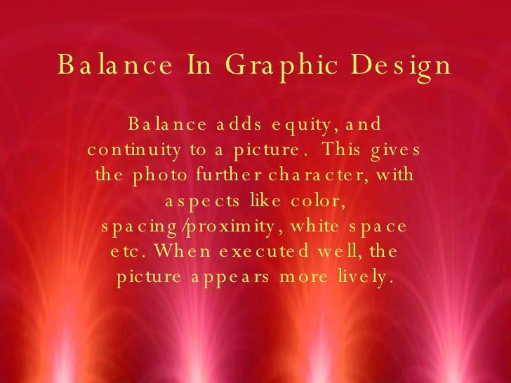 Balance In Graphic Design Balance adds equity, and continuity to a picture.  This gives the photo further character, with ...