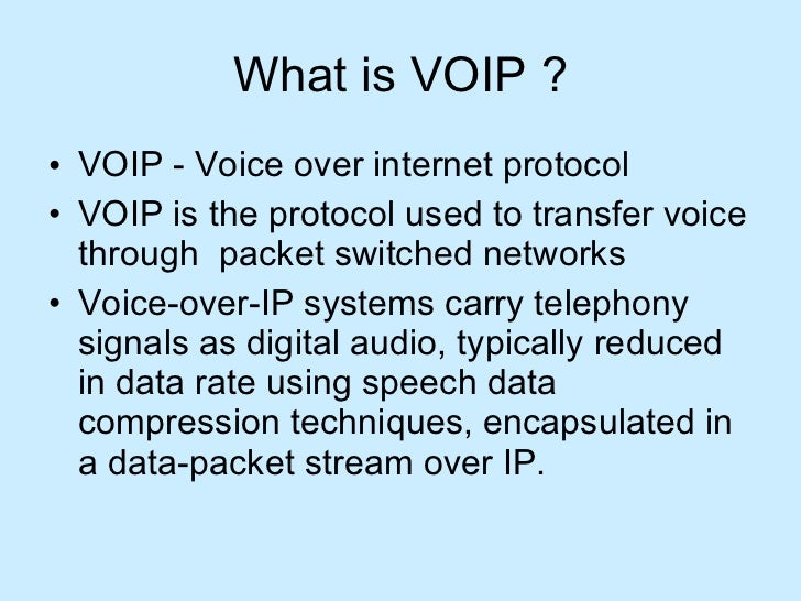 What is VOIP ? <ul><li>VOIP - Voice over internet protocol </li></ul><ul><li>VOIP is the protocol used to transfer voice t...