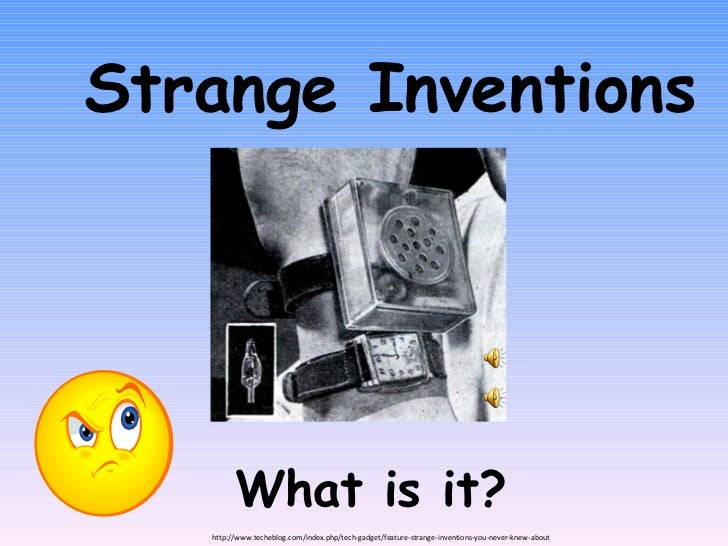 Strange Inventions What is it? http://www.techeblog.com/index.php/tech-gadget/feature-strange-inventions-you-never-knew-ab...