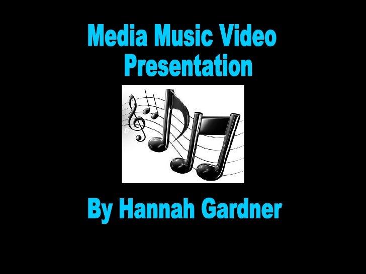 Media Music Video Presentation By Hannah Gardner