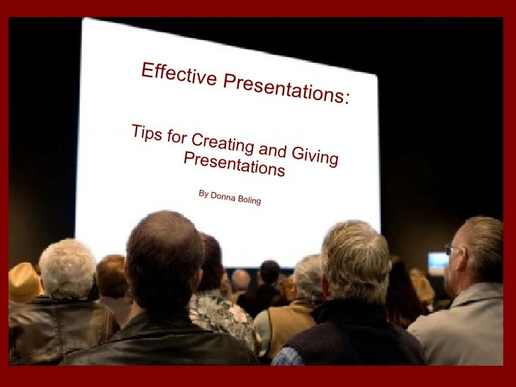 Effective Presentations Tips for Creating and Giving Presentations Effective Presentations: Tips for Creating and Giving  ...