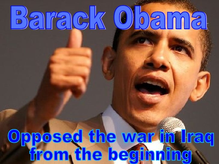 Opposed the war in Iraq from the beginning Barack Obama