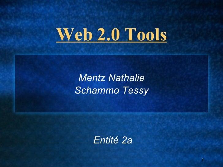 Web 2.0 Tools Mentz Nathalie Schammo Tessy Entité 2a