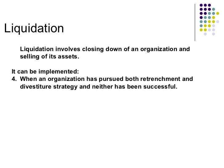 Liquidation <ul><li>Liquidation involves closing down of an organization and selling of its assets. </li></ul><ul><li>It c...