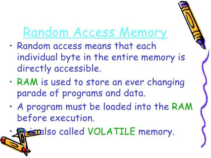 Random Access Memory <ul><li>Random access means that each individual byte in the entire memory is directly accessible. </...