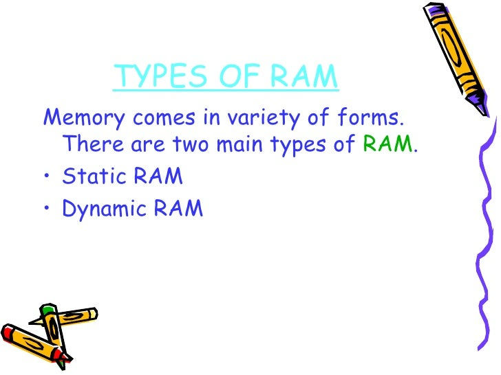 TYPES OF RAM <ul><li>Memory comes in variety of forms. There are two main types of  RAM . </li></ul><ul><li>Static RAM </l...