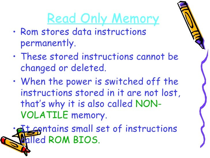 Read Only Memory <ul><li>Rom stores data instructions permanently. </li></ul><ul><li>These stored instructions cannot be c...