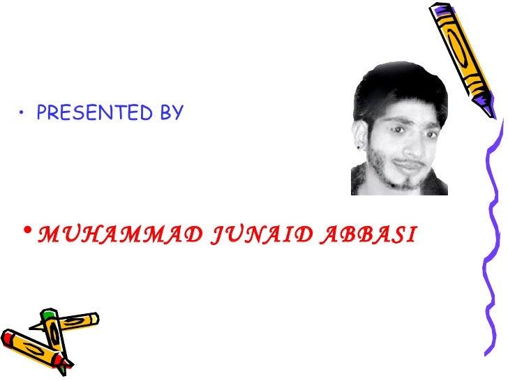 <ul><li>PRESENTED BY  </li></ul><ul><li>MUHAMMAD JUNAID ABBASI </li></ul>