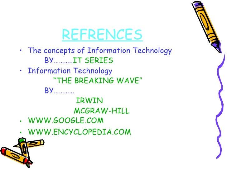 REFRENCES <ul><li>The concepts of Information Technology </li></ul><ul><li>BY……….. IT SERIES </li></ul><ul><li>Information...