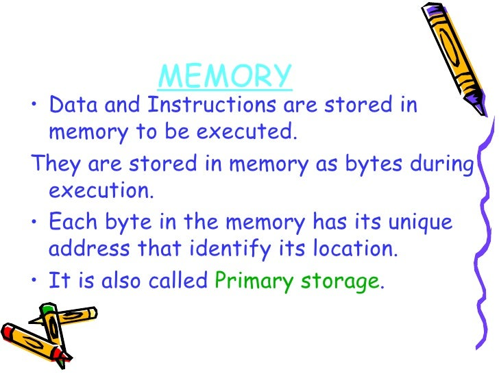 MEMORY <ul><li>Data and Instructions are stored in  memory to be executed.  </li></ul><ul><li>They are stored in memory as...