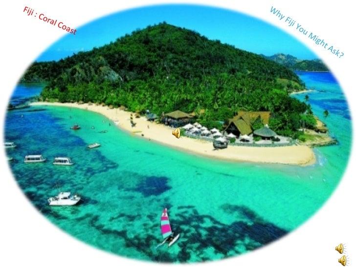 Fiji : Coral Coast  Why Fiji You Might Ask?
