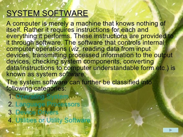 SYSTEM SOFTWARE A computer is merely a machine that knows nothing of itself. Rather it requires instructions for each and ...