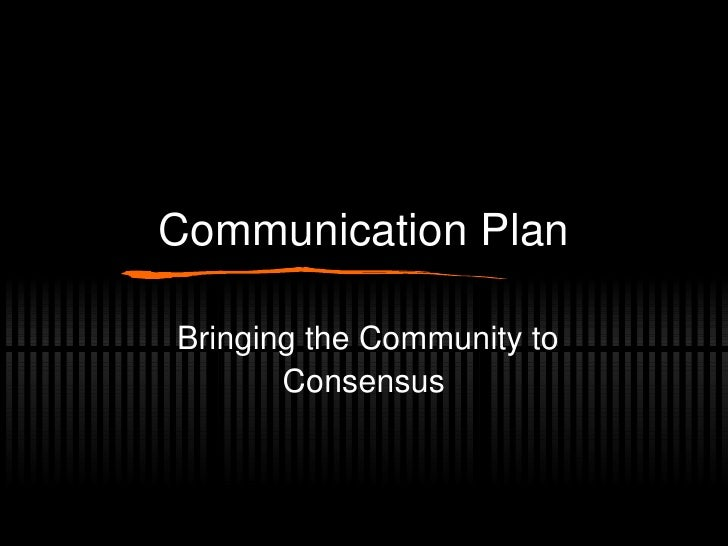 Communication Plan Bringing the Community to Consensus