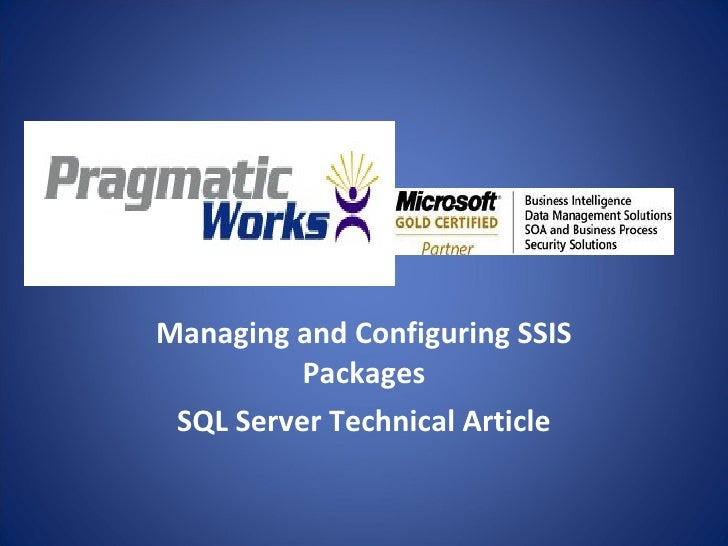 Managing and Configuring SSIS Packages SQL Server Technical Article