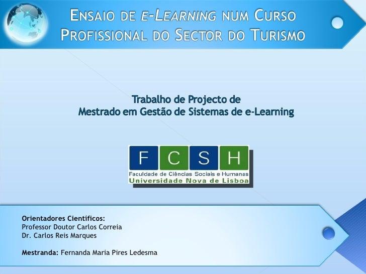 <ul><ul><li>O </li></ul></ul><ul><ul><li>Orientadores Científicos: </li></ul></ul><ul><ul><li>Professor Doutor Carlos Corr...