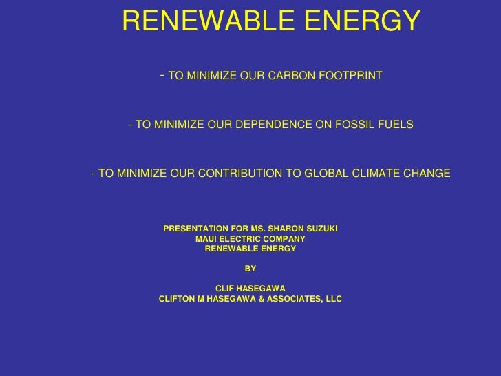 RENEWABLE ENERGY           - TO MINIMIZE OUR CARBON FOOTPRINT        - TO MINIMIZE OUR DEPENDENCE ON FOSSIL FUELS    - TO ...