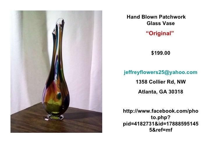 "Hand Blown Patchwork  Glass Vase "" Original""   $199.00 [email_address] 1358 Collier Rd, NW Atlanta, GA 30318 http://www.fa..."