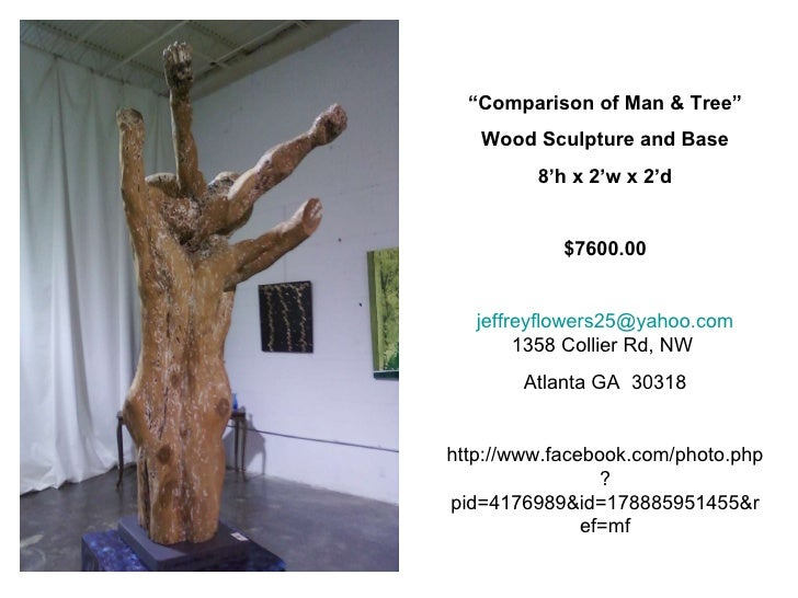 """"""" Comparison of Man & Tree"""" Wood Sculpture and Base 8'h x 2'w x 2'd $7600.00 [email_address] 1358 Collier Rd, NW  Atlanta ..."""