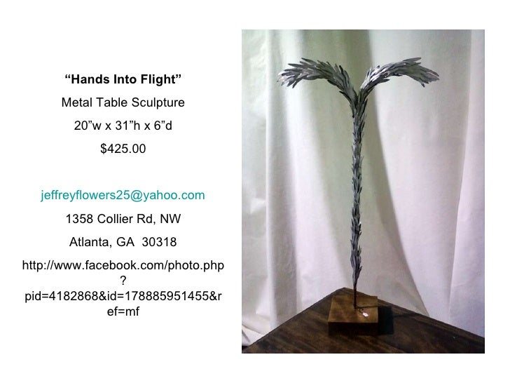 """"""" Hands Into Flight"""" Metal Table Sculpture 20""""w x 31""""h x 6""""d $425.00 [email_address] 1358 Collier Rd, NW Atlanta, GA  3031..."""