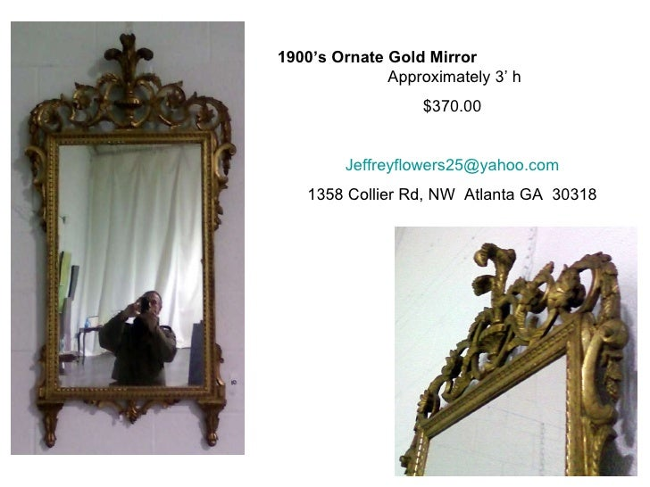 1900's Ornate Gold Mirror   Approximately 3' h $370.00 [email_address] 1358 Collier Rd, NW  Atlanta GA  30318