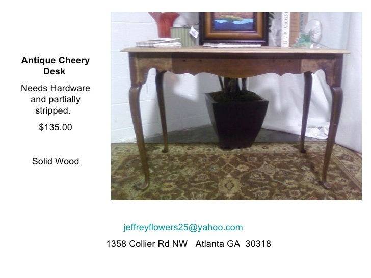 Antique Cheery Desk  Needs Hardware and partially stripped.  $135.00 Solid Wood [email_address]   1358 Collier Rd NW  Atla...
