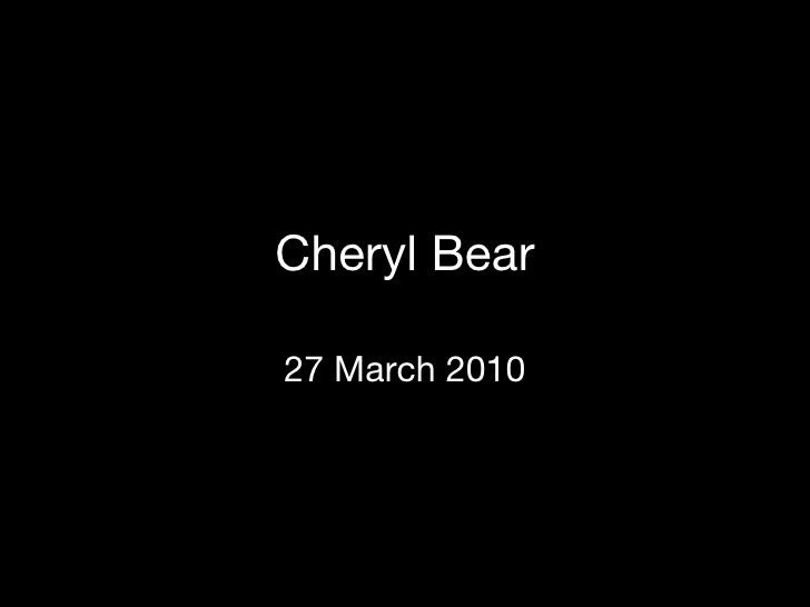 Cheryl Bear 27 March 2010