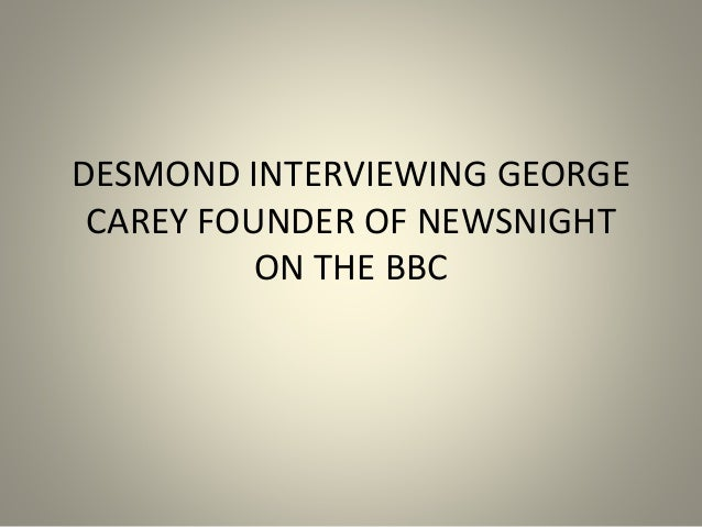 DESMOND INTERVIEWING GEORGE CAREY FOUNDER OF NEWSNIGHT ON THE BBC