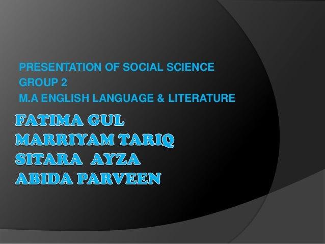 PRESENTATION OF SOCIAL SCIENCEGROUP 2M.A ENGLISH LANGUAGE & LITERATURE
